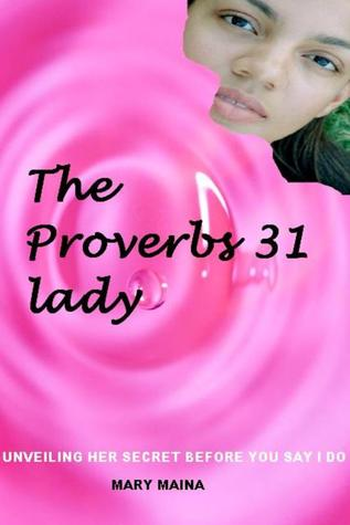 The Proverbs 31 Lady: Unveiling Her Secrets Before Saying I Do