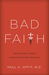 Bad Faith: When Religious B...