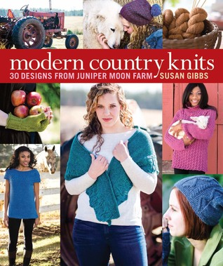Knits from Juniper Moon Farm: 30 Fresh Designs Celebrating Modern Country Style