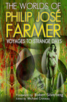 The Worlds of Philip Jose Farmer 4: Voyages To Strange Days (Worlds of PJF, #4)