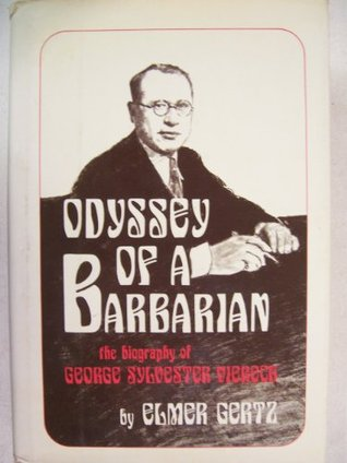 Odyssey Of A Barbarian: The Biography Of George Sylvester Viereck