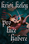 Pro Luce Habere Volumes 1 and 2 Combined Edition