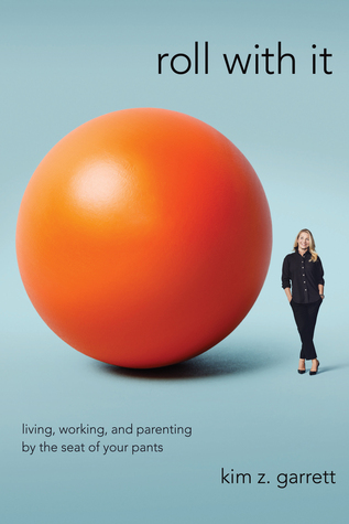 Roll with It: Living, Working, and Parenting by the Seat of Your Pants