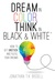 Dream in Color, Think in Black & White by Jonathan Bissell