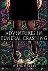 Adventures in Funeral Crashing by Milda Harris