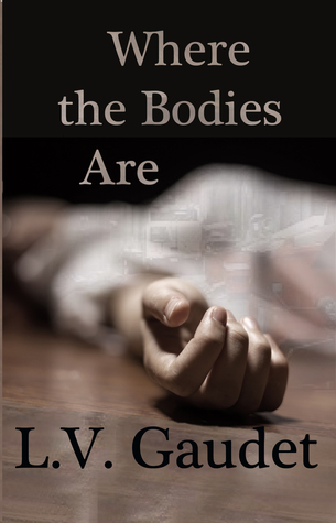 Where the Bodies Are by L.V.  Gaudet
