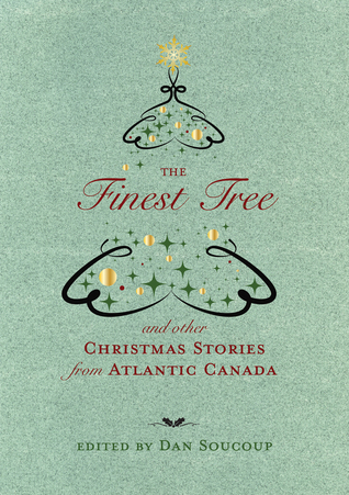 The Finest Tree and Other Christmas Stories from Atlantic Canada by Dan Soucoup