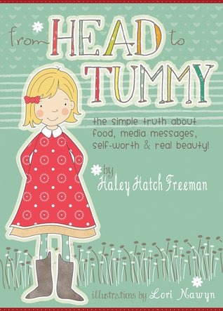 From Head to Tummy: The Simple Truth About Food, Media Messages, Self-worth, and Real Beauty