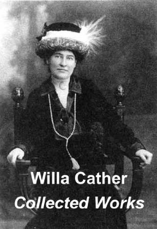 Willa Cather Collected Works O Pioneers! Song of the Lark My Antonia Alexander's Bridge