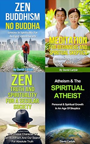 Box Set: 4 Books On Zen Buddhism, Meditation & Spirituality: Zen Truth & Spirituality, Zen Buddhism No Buddha, Meditation For Beginners, Atheism & Spirituality ... Meditation, Life Choices Book 6)