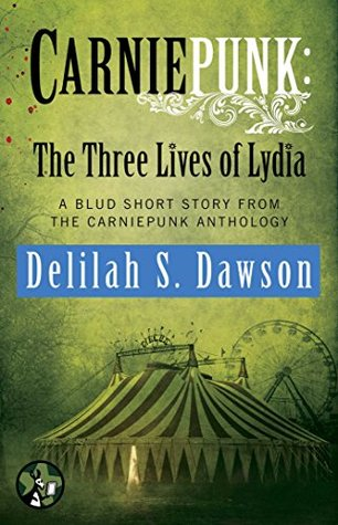 Carniepunk: The Three Lives of Lydia (Blud, # 0.5)