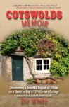 Cotswolds Memoir: Discovering a Beautiful Region of Britain on a Quest to Buy a 17th Century Cottage (Cotswolds Memoirs Series)