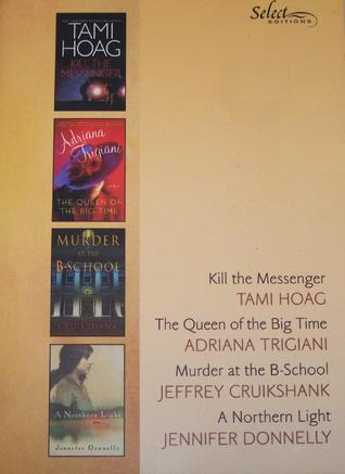 Reader's Digest Select Editions, Volume 279, 2005 #3: Kill the Messenger / The Queen of the Big Time / Murder at the B-School / A Northern Light