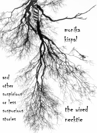 Ebook The Wired Necktie and Other Suspicious or Less Suspicious Stories by Monika Kispal PDF!