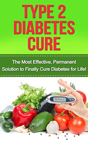 type-2-diabetes-cure-the-most-effective-permanent-solution-to-finally-cure-diabetes-for-life-type-2-diabetes-diabetes-cure-diabetes-diabetes-diet-diet-plan-type-2-diabetes-cookbook
