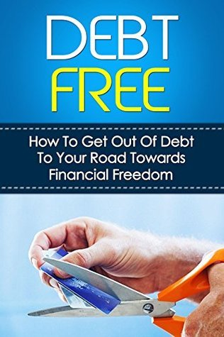 Debt-Free: How to Get Out of Debt To Your Road Towards Financial Freedom