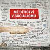 Vzpomínky na věčné časy aneb Mé dětství v socialismu