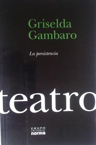 La persistencia by Griselda Gambaro