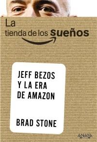 La tienda de los sueños: Jeff Bezos y la era de Amazon
