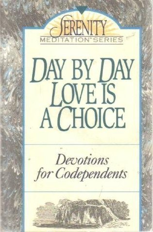 Day by Day Love Is a Choice: Devotions for Codependents