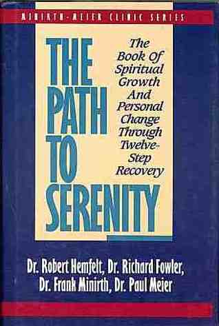 The Path to Serenity: The Book of Spiritual Growth and Personal Change Through Twelve-Step Recovery