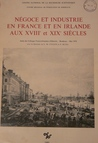 Négoce et industrie en France et en Irlande aux XVIIIe et XIXe siècles. Actes du colloque franco-irlandais - Bordeaux - mai 1978