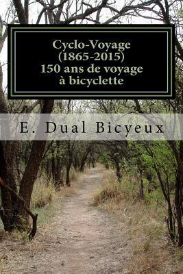 Cyclo-Voyage (1865-2015): 150 ANS de Voyage a Bicyclette par E. Dual Bicyeux