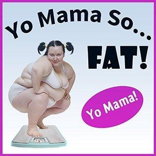Yo Mama So Fat Jokes. Yo Mama So Fat - Best Jokes (Yo Momma Jokes - Best of Book 1)