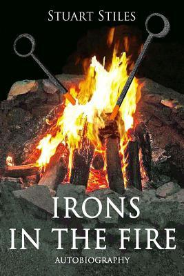 Irons in the Fire: Autobiography