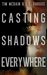 Casting Shadows Everywhere by L.T. Vargus
