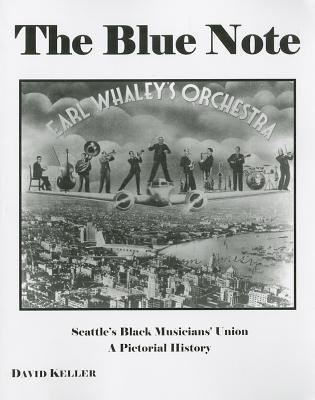 The Blue Note: Seattle's Black Musicians' Union: A Pictorial History