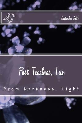 Post Tenebras, Lux: From Darkness, Light