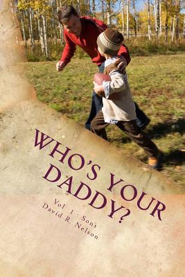 Who's Your Daddy?: Bible Based Stories for Modern Families: Vol 1