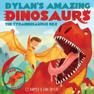 Dylan's Amazing Dinosaur: The Tyrannosaurus Rex: With Pull-Out, Pop-Up Dinosaur Inside! por E.T. Harper, Dan Taylor