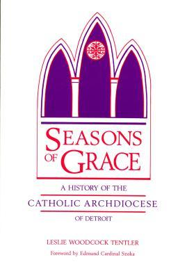 Seasons of Grace: A History of the Catholic Archdiocese of Detroit