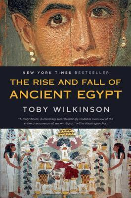 The Rise and Fall of Ancient Egypt por Toby Wilkinson