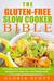 The Gluten-Free Slow Cooker Bible by Gloria Scott