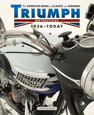 The Complete Book of Classic and Modern Triumph Motorcycles 1937-Today