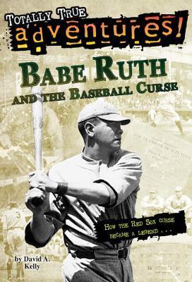 Babe Ruth and the Baseball Curse by David A. Kelly
