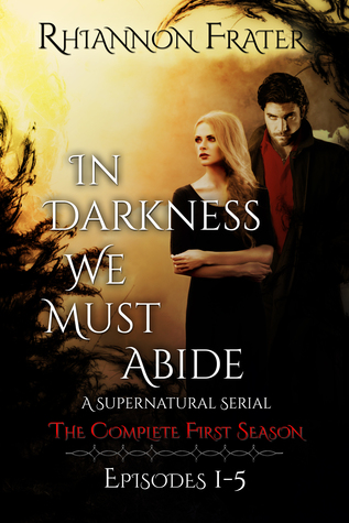 In Darkness We Must Abide: The Complete First Season (IDWMA Episodic Serial, #1-5)