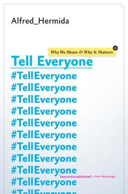 Tell Everyone: Why We Share and Why It Matters