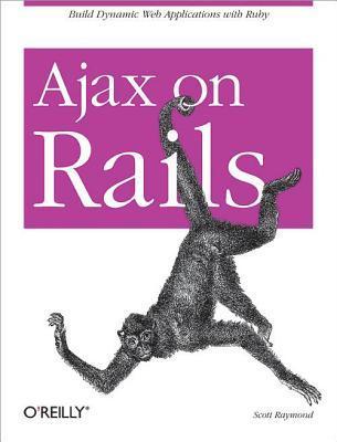 Ajax on Rails Build Dynamic Web Applications with Ruby