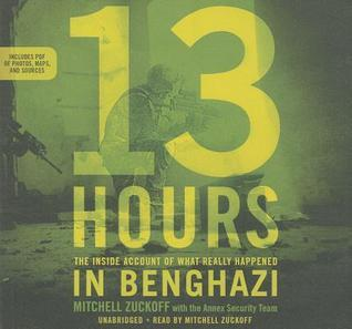 13 Hours: A Firsthand Account of What Really Happened in Benghazi
