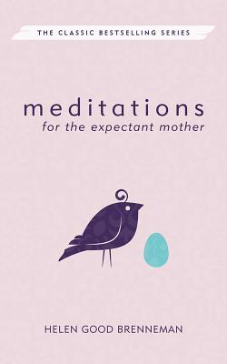 Meditations for the Expectant Mother: A Book of Inspiration for the Mother-To-Be