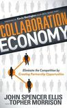 Collaboration Economy: Eliminating the Competition by Creating Partnership Opportunities