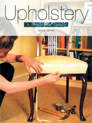Upholstery: A Beginners' Guide