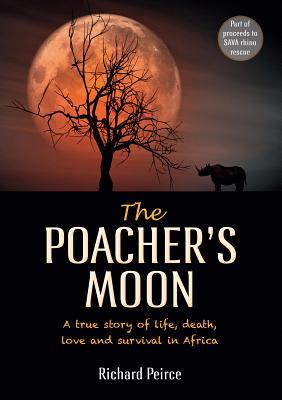 The Poacher's Moon: A True Story of Life, Death, Love and Survival in Africa