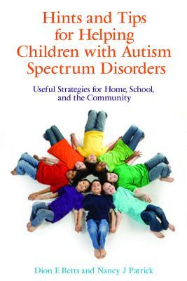 Hints and Tips for Helping Children with Autism Spectrum Disorders: Useful Strategies for Home, School, and the Community