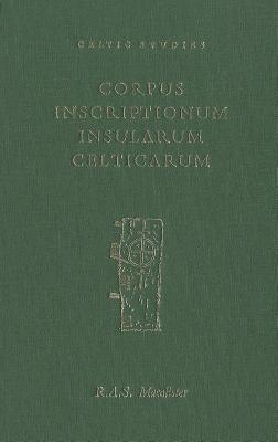 Corpus Inscriptionum Insularum Celticarum: Vol 1 the Ogham Inscriptions of Ireland and Britain