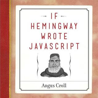 If Hemingway Wrote JavaScript by Angus Croll